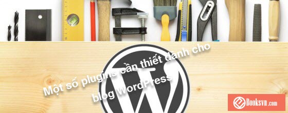 mot-so-plugins-can-thiet-danh-cho-blog-wordpress