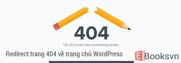 Redirect trang bị lỗi 404 về trang chủ trong WordPress