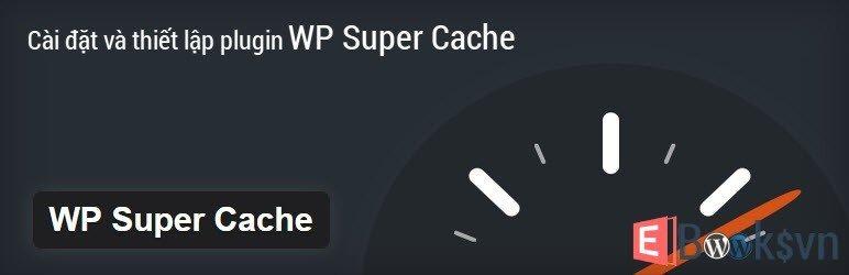 huong-dan-cai-dat-va-cau-hinh-plugin-wp-super-cache