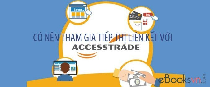 co-nen-tham-gia-tiep-thi-lien-ket-voi-accesstrade