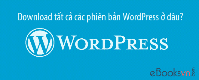 download-tat-ca-cac-phien-ban-wordpress-o-dau