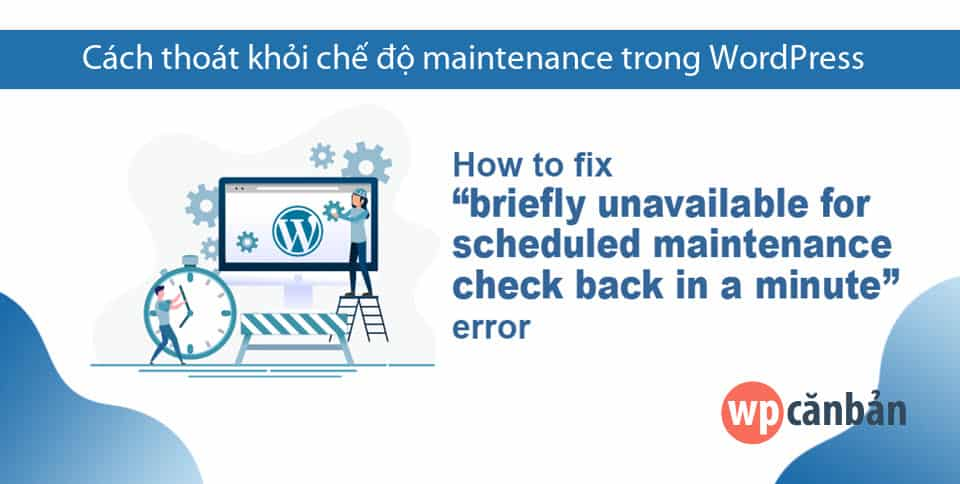 thoat-khoi-che-do-maintenance-trong-wordpress-mot-cach-don-gian