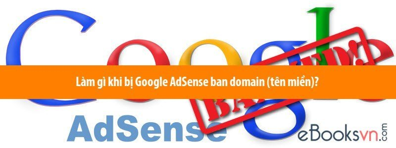 lam-gi-khi-bi-google-adsense-ban-domain