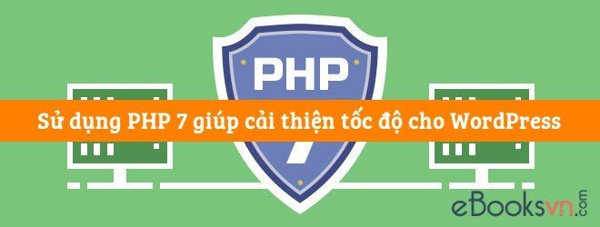 su-dung-php-7-giup-cai-thien-toc-do-cho-wordpress