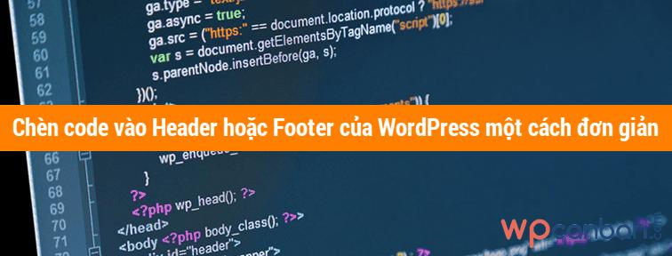 huong-dan-chen-code-vao-header-hoac-footer-cua-wordpress
