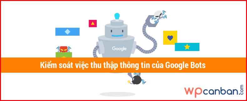kiem-soat-viec-thu-thap-du-lieu-cua-google-bots-tren-website