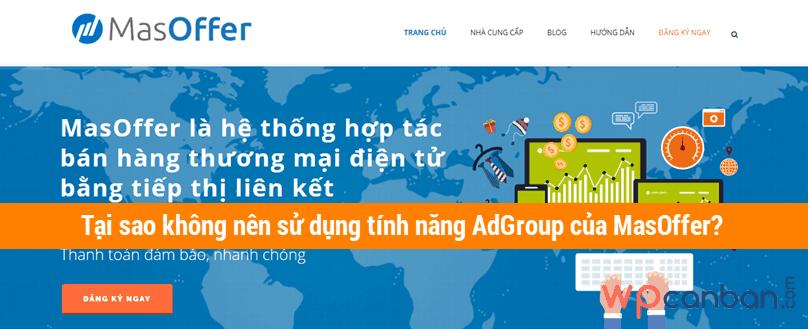 tai-sao-khong-nen-su-dung-tinh-nang-adgroup-cua-masoffer