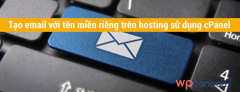 tao-email-voi-ten-mien-rieng-tren-hosting-su-dung-cpanel