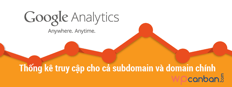 thong-ke-truy-cap-cho-subdomain-voi-google-analytics