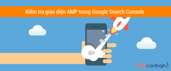 kiem-tra-giao-dien-amp-trong-google-search-console