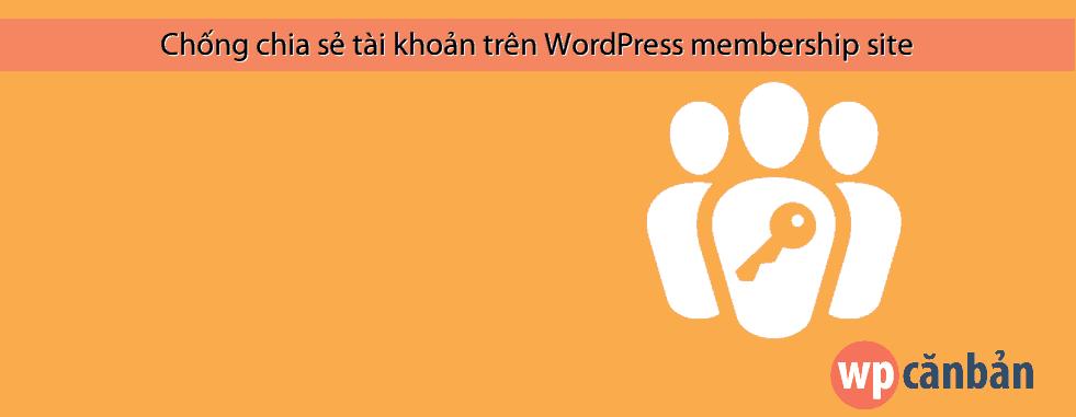 chong-chia-se-tai-khoan-tren-wordpress-membership-site
