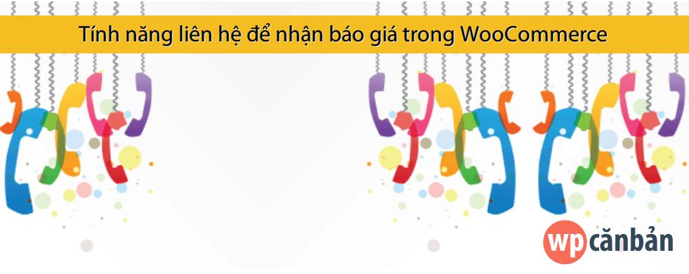 tinh-nang-lien-he-de-nhan-bao-gia-call-for-price-trong-woocommerce