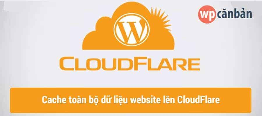 huong-dan-cache-toan-bo-du-lieu-website-len-cloudflare