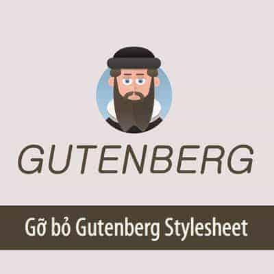 Gỡ bỏ Gutenberg stylesheet khỏi website WordPress