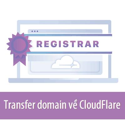 Hướng dẫn transfer tên miền quốc tế về CloudFlare