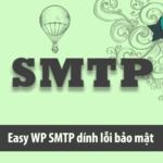 Easy WP SMTP dính lỗi bảo mật nghiêm trọng, update ngay