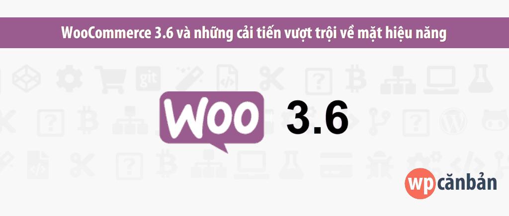 woocommerce-3-6-cai-tien-vuot-troi-ve-mat-hieu-nang