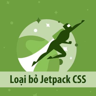 Loại bỏ Jetpack CSS không cần thiết ra khỏi website WordPress