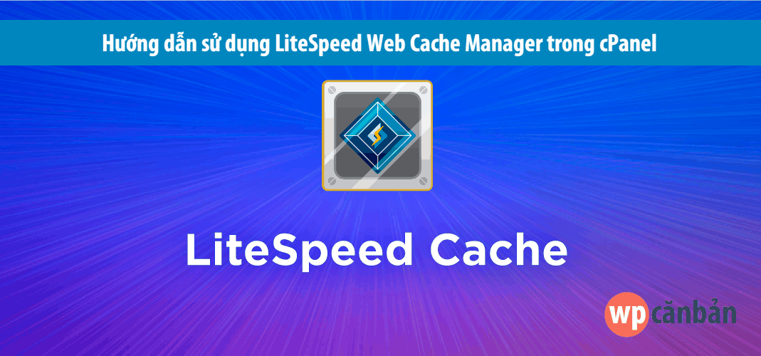 Sử dụng LiteSpeed Web Cache Manager trong cPanel