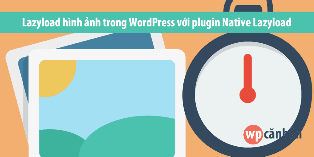 lazyload-hinh-anh-trong-website-wordpress-voi-plugin-native-lazyload
