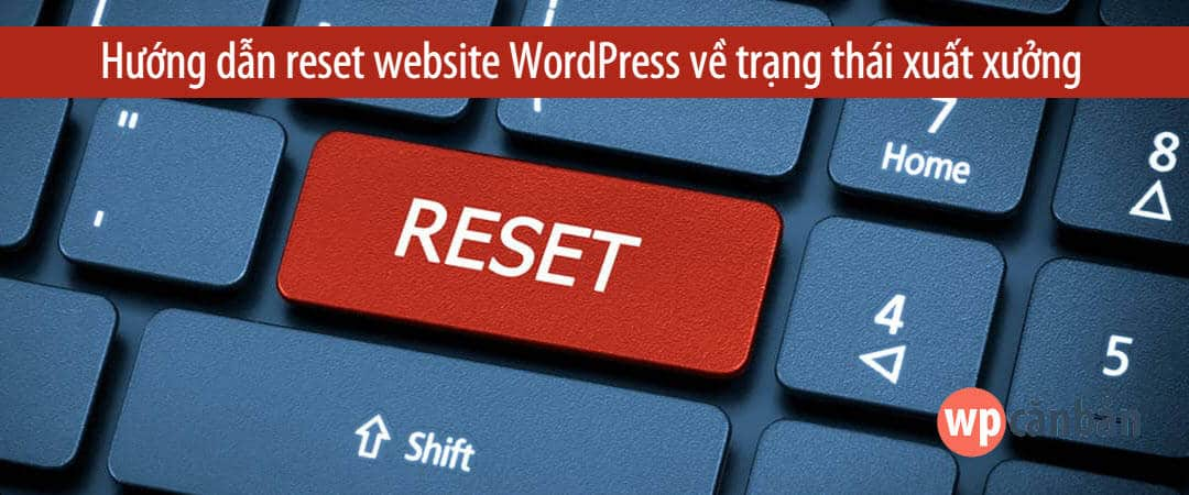 reset-website-wordpress-ve-trang-thai-xuat-xuong