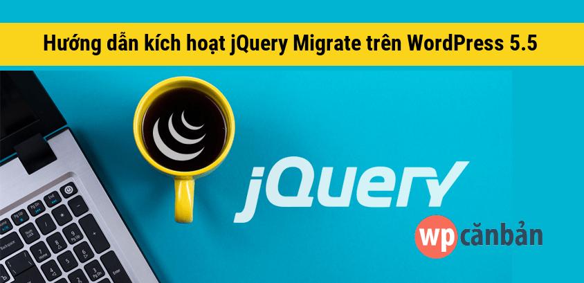 huong-dan-kich-hoat-jquery-migrate-tren-wordpress-5-5