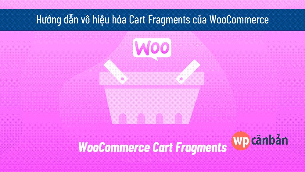 vo-hieu-hoa-cart-fragments-cua-woocommerce